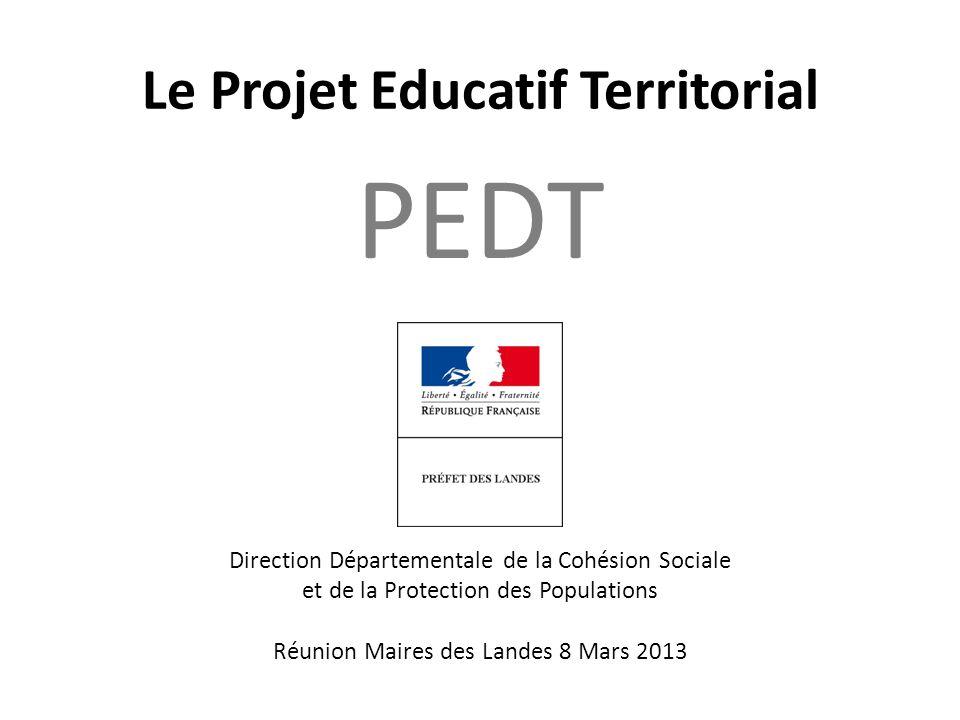 Le Projet Educatif Territorial PEDT Direction Départementale de la Cohésion Sociale et de la Protection des Populations Réunion Maires des Landes 8 Ma