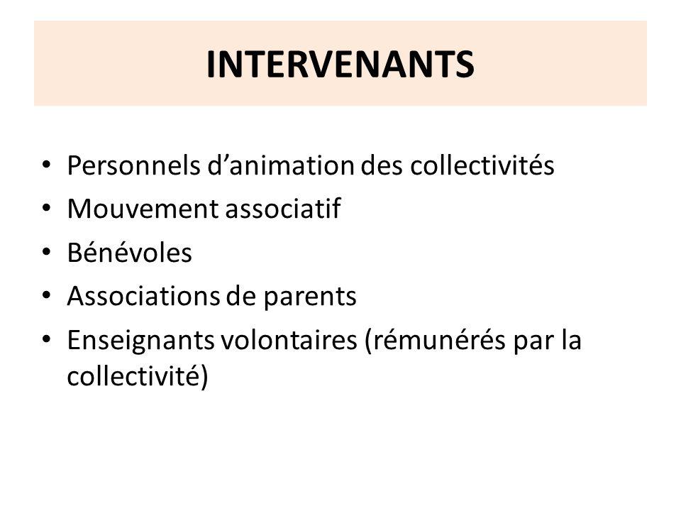 INTERVENANTS Personnels danimation des collectivités Mouvement associatif Bénévoles Associations de parents Enseignants volontaires (rémunérés par la