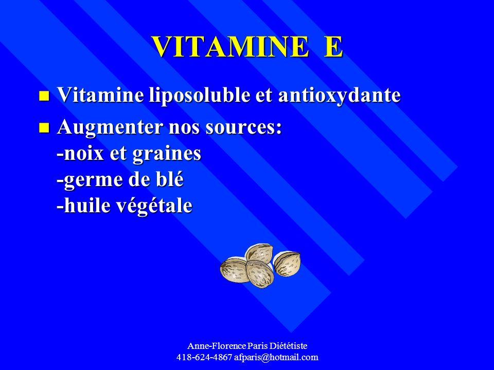 Anne-Florence Paris Diététiste 418-624-4867 afparis@hotmail.com VITAMINE E n Vitamine liposoluble et antioxydante n Augmenter nos sources: -noix et gr