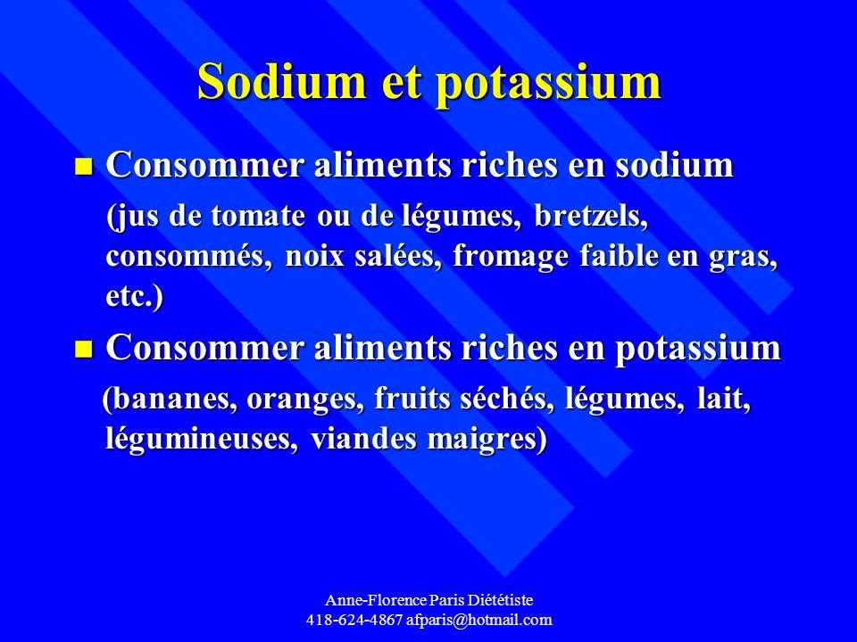 Anne-Florence Paris Diététiste 418-624-4867 afparis@hotmail.com Sodium et potassium n Consommer aliments riches en sodium (jus de tomate ou de légumes
