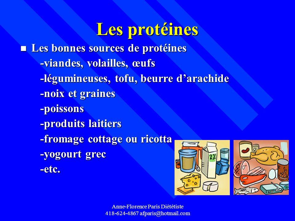 Anne-Florence Paris Diététiste 418-624-4867 afparis@hotmail.com Les protéines Les protéines n Les bonnes sources de protéines -viandes, volailles, œuf