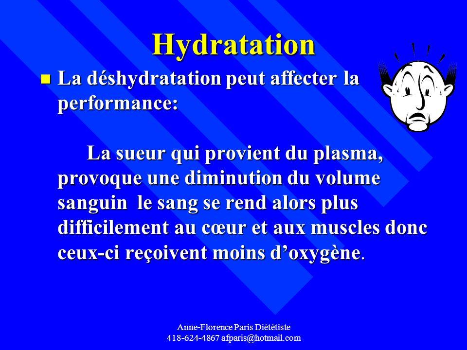 Hydratation n La déshydratation peut affecter la performance: La sueur qui provient du plasma, provoque une diminution du volume sanguin le sang se re