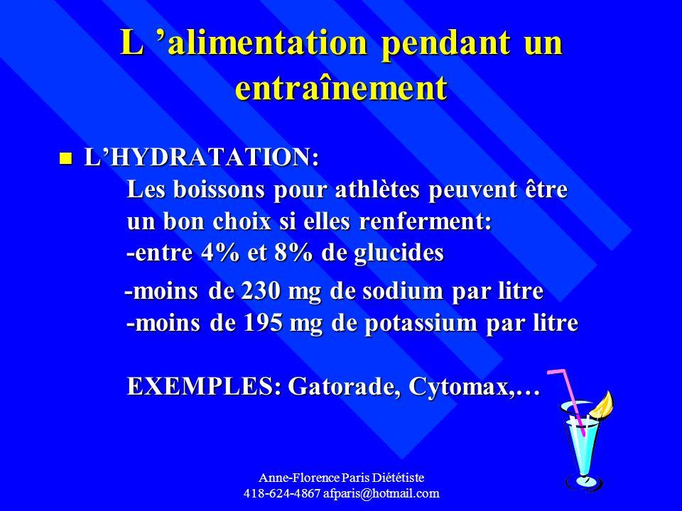 Anne-Florence Paris Diététiste 418-624-4867 afparis@hotmail.com L alimentation pendant un entraînement n LHYDRATATION: Les boissons pour athlètes peuv