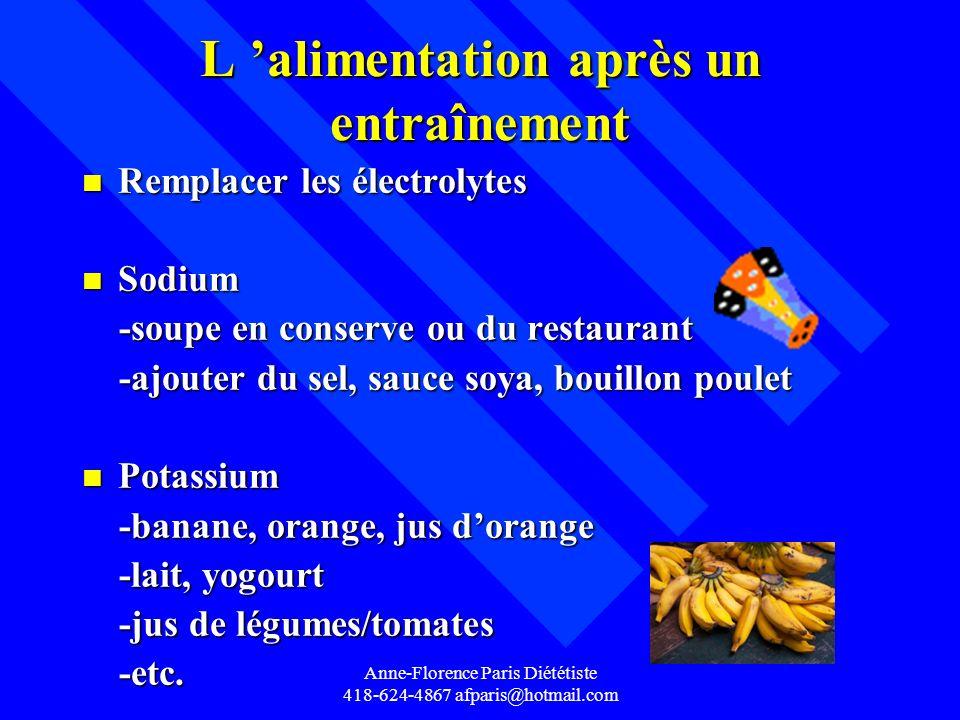 Anne-Florence Paris Diététiste 418-624-4867 afparis@hotmail.com L alimentation après un entraînement n Remplacer les électrolytes n Sodium -soupe en c