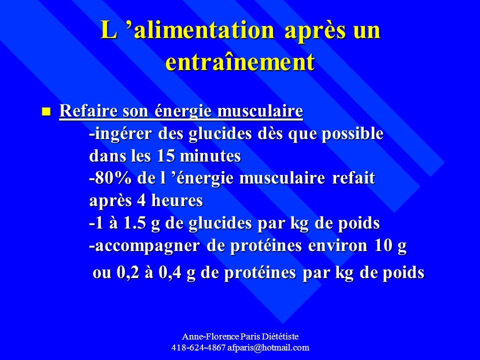 Anne-Florence Paris Diététiste 418-624-4867 afparis@hotmail.com L alimentation après un entraînement n Refaire son énergie musculaire -ingérer des glu