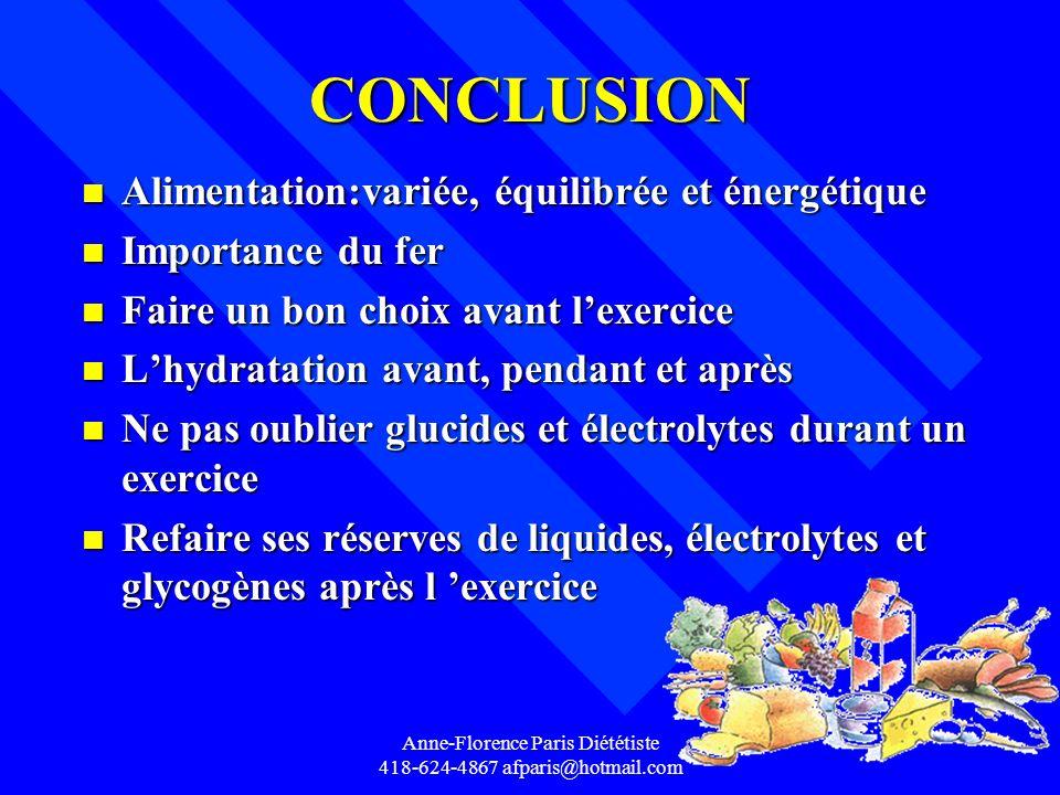 Anne-Florence Paris Diététiste 418-624-4867 afparis@hotmail.com CONCLUSION n Alimentation:variée, équilibrée et énergétique n Importance du fer n Fair