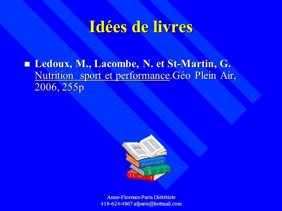 Anne-Florence Paris Diététiste 418-624-4867 afparis@hotmail.com Idées de livres n Ledoux, M., Lacombe, N. et St-Martin, G. Nutrition sport et performa