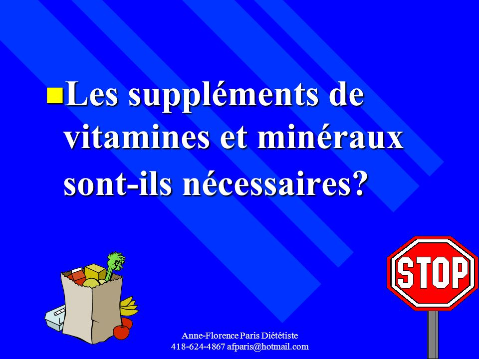 Anne-Florence Paris Diététiste 418-624-4867 afparis@hotmail.com n Les suppléments de vitamines et minéraux sont-ils nécessaires?