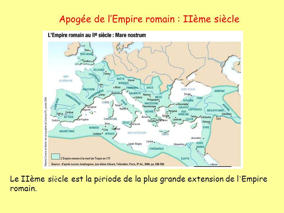 Apogée de lEmpire romain : IIème siècle Le IIème si è cle est la p é riode de la plus grande extension de l Empire romain.