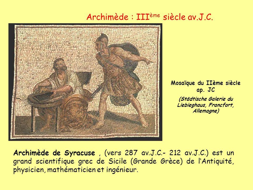 Archimède : III ème siècle av.J.C. Archimède de Syracuse, (vers 287 av.J.C.- 212 av.J.C.) est un grand scientifique grec de Sicile (Grande Grèce) de l