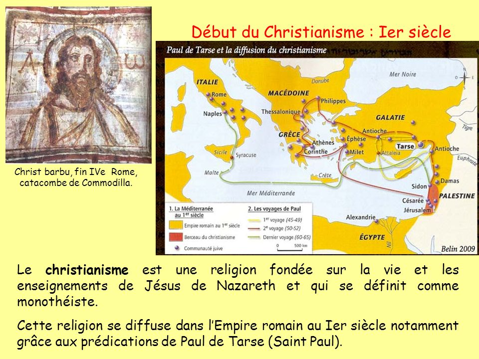Début du Christianisme : Ier siècle Le christianisme est une religion fondée sur la vie et les enseignements de Jésus de Nazareth et qui se définit co