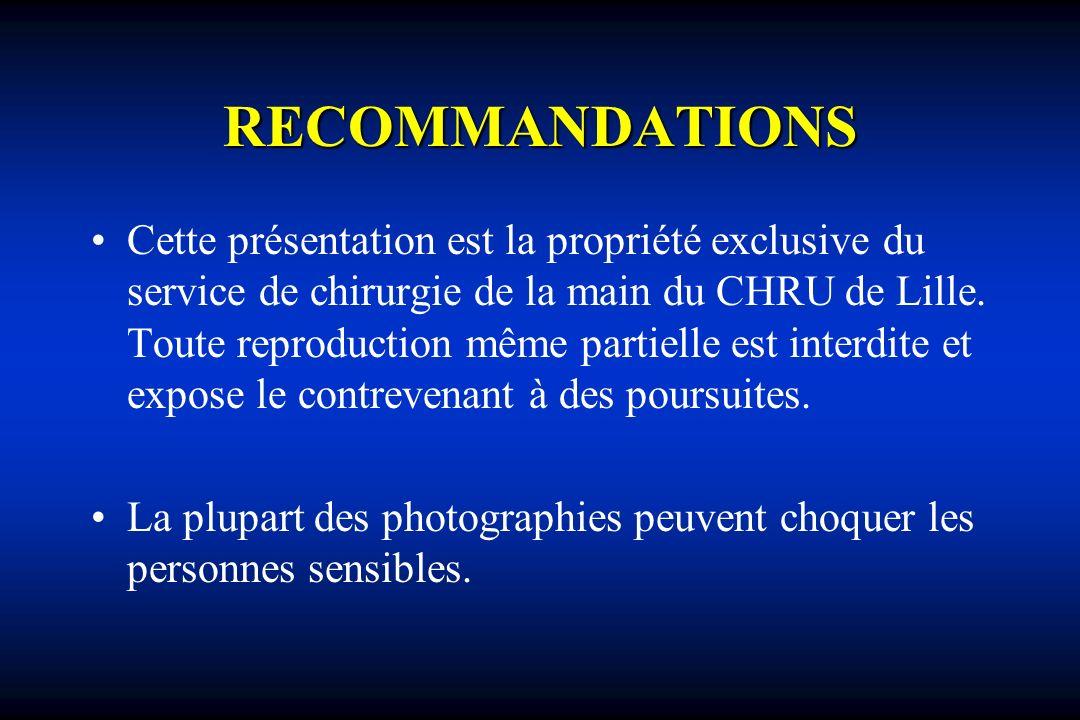 RECOMMANDATIONS Cette présentation est la propriété exclusive du service de chirurgie de la main du CHRU de Lille. Toute reproduction même partielle e
