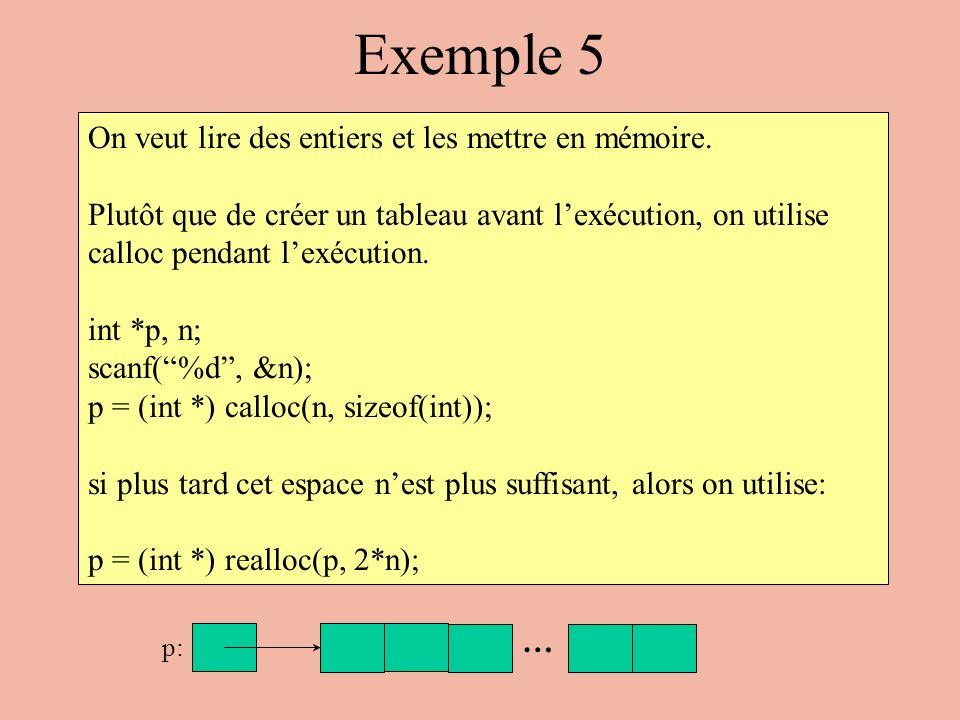 Exemple 5 On veut lire des entiers et les mettre en mémoire. Plutôt que de créer un tableau avant lexécution, on utilise calloc pendant lexécution. in