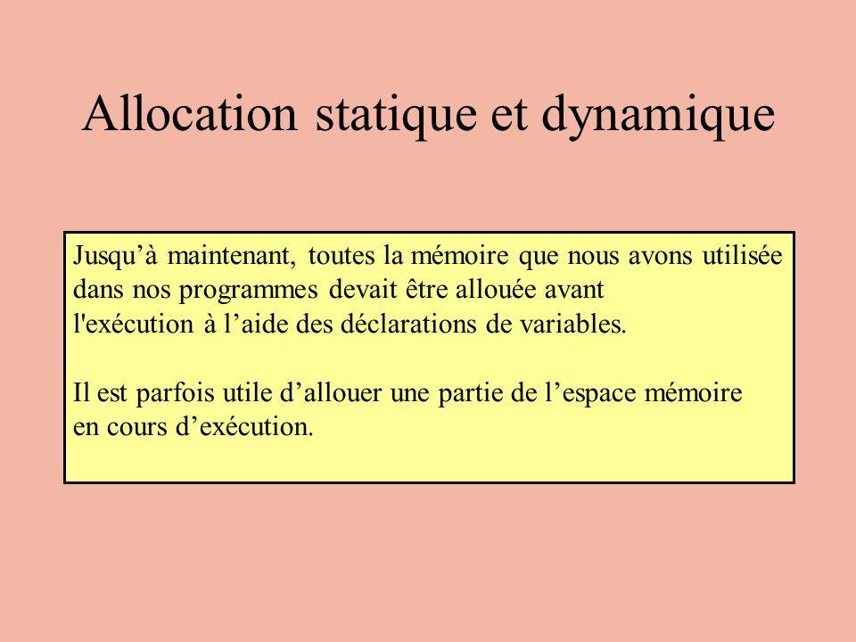 Allocation statique et dynamique Jusquà maintenant, toutes la mémoire que nous avons utilisée dans nos programmes devait être allouée avant l'exécutio
