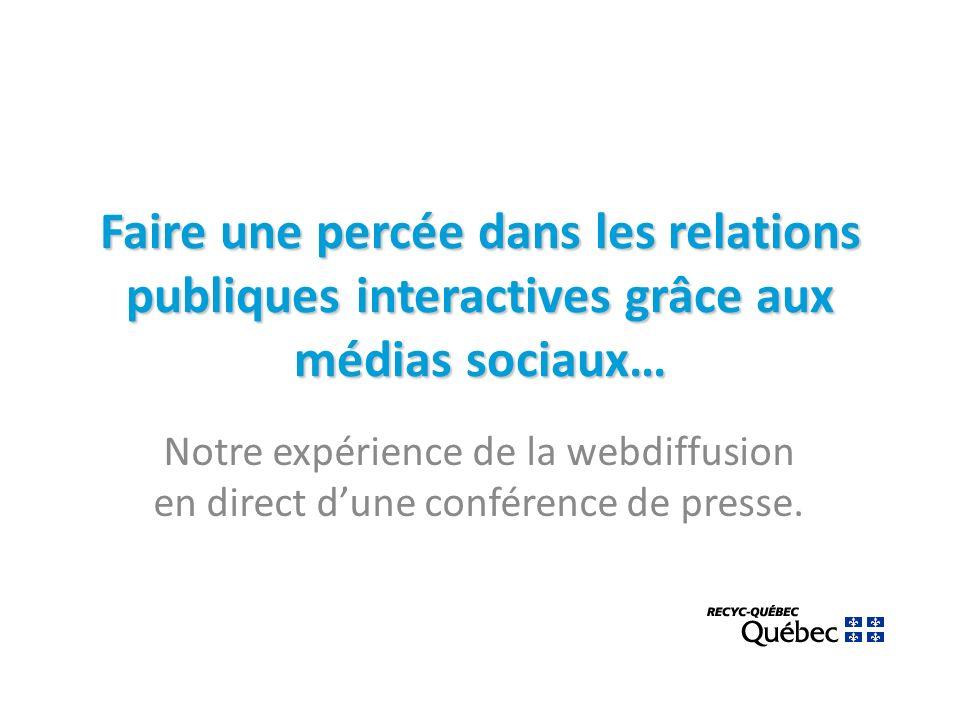 Faire une percée dans les relations publiques interactives grâce aux médias sociaux… Notre expérience de la webdiffusion en direct dune conférence de presse.
