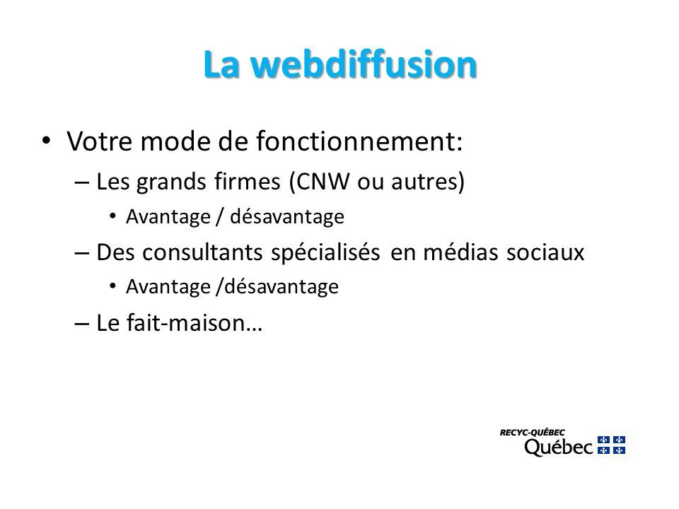 La webdiffusion Votre mode de fonctionnement: – Les grands firmes (CNW ou autres) Avantage / désavantage – Des consultants spécialisés en médias sociaux Avantage /désavantage – Le fait-maison…