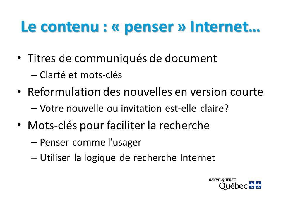 Le contenu : « penser » Internet… Titres de communiqués de document – Clarté et mots-clés Reformulation des nouvelles en version courte – Votre nouvelle ou invitation est-elle claire.