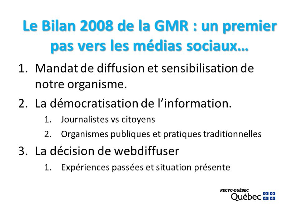 Le Bilan 2008 de la GMR : un premier pas vers les médias sociaux… 1.Mandat de diffusion et sensibilisation de notre organisme.