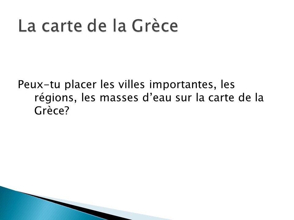 Peux-tu placer les villes importantes, les régions, les masses deau sur la carte de la Grèce?