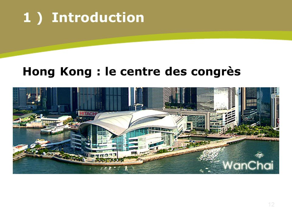 12 Hong Kong : le centre des congrès 1 )Introduction