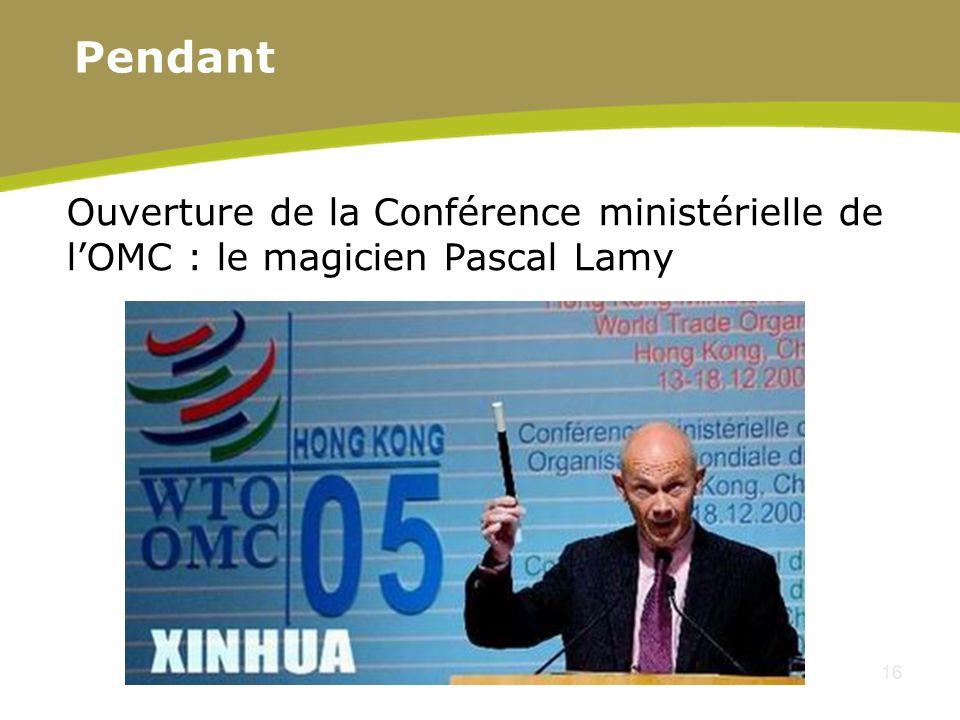 16 Ouverture de la Conférence ministérielle de lOMC : le magicien Pascal Lamy Pendant