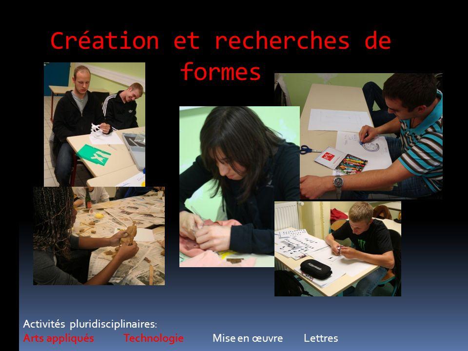 Création et recherches de formes Activités pluridisciplinaires: Arts appliqués Technologie Mise en œuvre Lettres