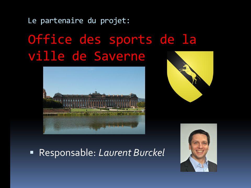 Le partenaire du projet: Responsable: Laurent Burckel Office des sports de la ville de Saverne