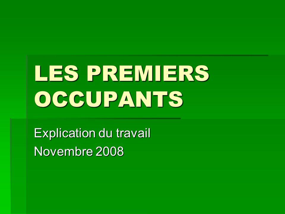 LES PREMIERS OCCUPANTS Explication du travail Novembre 2008