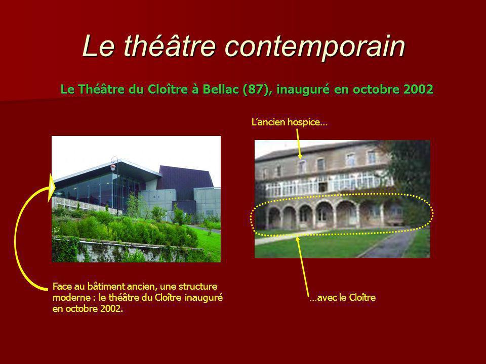 Le théâtre contemporain Le Théâtre du Cloître à Bellac (87), inauguré en octobre 2002 Lancien hospice… …avec le Cloître Face au bâtiment ancien, une structure moderne : le théâtre du Cloître inauguré en octobre 2002.