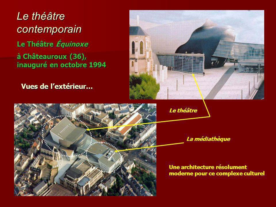 Le théâtre contemporain Une architecture résolument moderne pour ce complexe culturel Vues de lextérieur… Le Théâtre Équinoxe à Châteauroux (36), inauguré en octobre 1994 Le théâtre La médiathèque