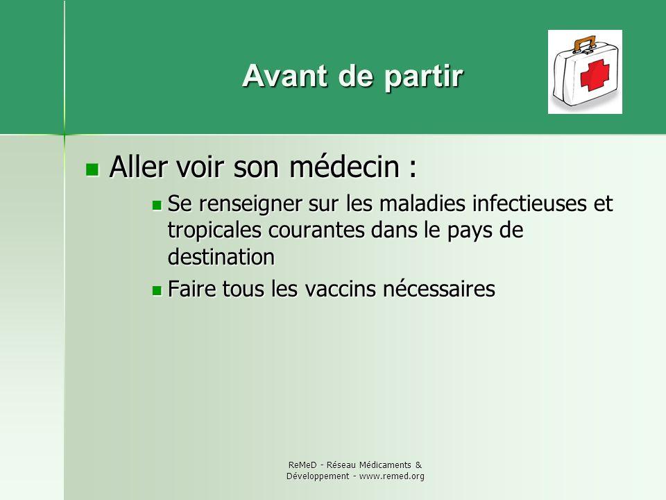 ReMeD - Réseau Médicaments & Développement - www.remed.org Une fois revenus en France Si vous vous rendez chez votre médecin, n oubliez pas de lui signaler de quel pays vous revenez : cela peut être vital.