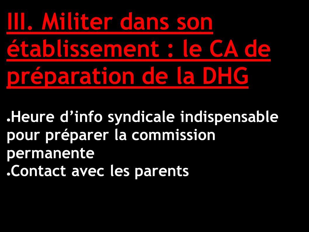 III. Militer dans son établissement : le CA de préparation de la DHG Heure dinfo syndicale indispensable pour préparer la commission permanente Contac