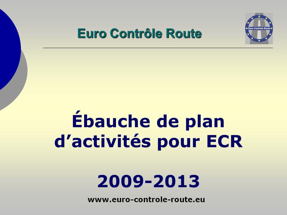 www.euro-controle-route.eu Ébauche de plan dactivités pour ECR 2009-2013 Euro Contrôle Route