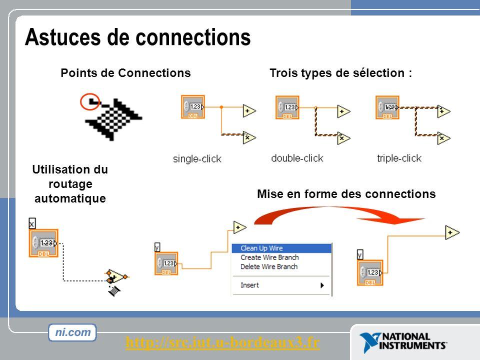 Astuces de connections Points de Connections Mise en forme des connections Utilisation du routage automatique Trois types de sélection : http://src.iut.u-bordeaux3.fr