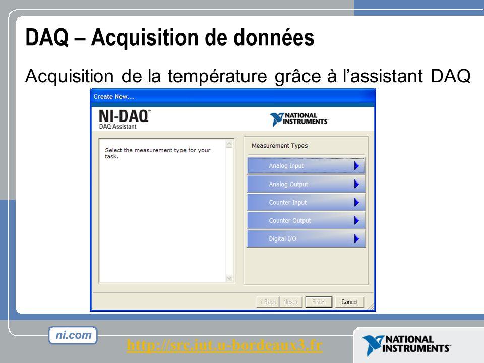 DAQ – Acquisition de données Acquisition de la température grâce à lassistant DAQ http://src.iut.u-bordeaux3.fr