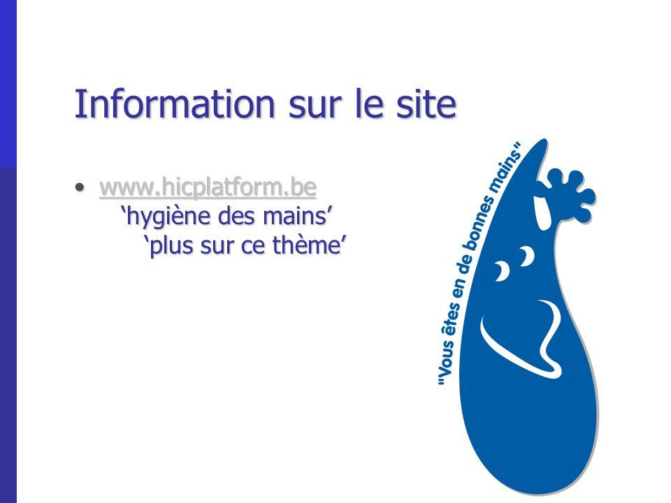 Information sur le site www.hicplatform.be hygiène des mains plus sur ce thèmewww.hicplatform.be hygiène des mains plus sur ce thèmewww.hicplatform.be