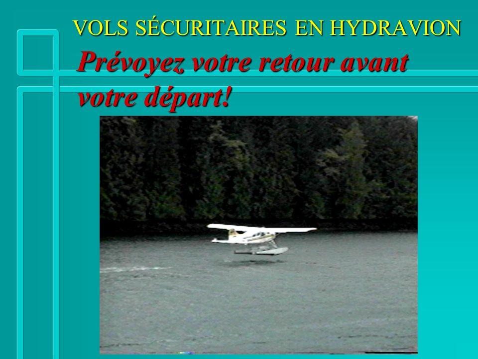 VOLS SÉCURITAIRES EN HYDRAVION Prévoyez votre retour avant votre départ!