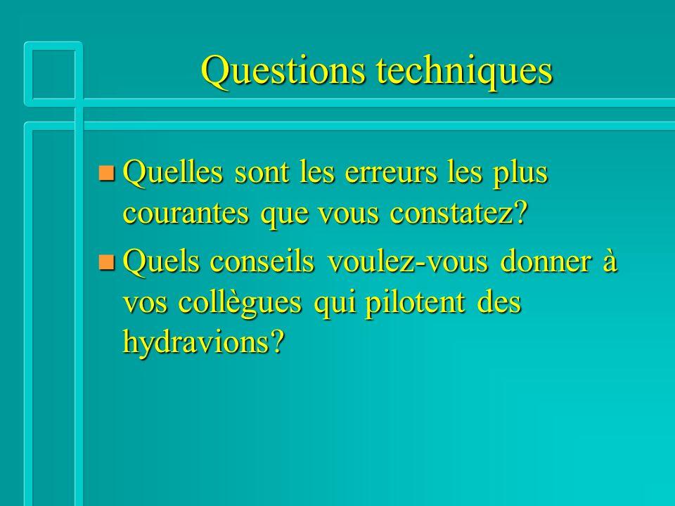 Questions techniques n Quelles sont les erreurs les plus courantes que vous constatez? n Quels conseils voulez-vous donner à vos collègues qui piloten