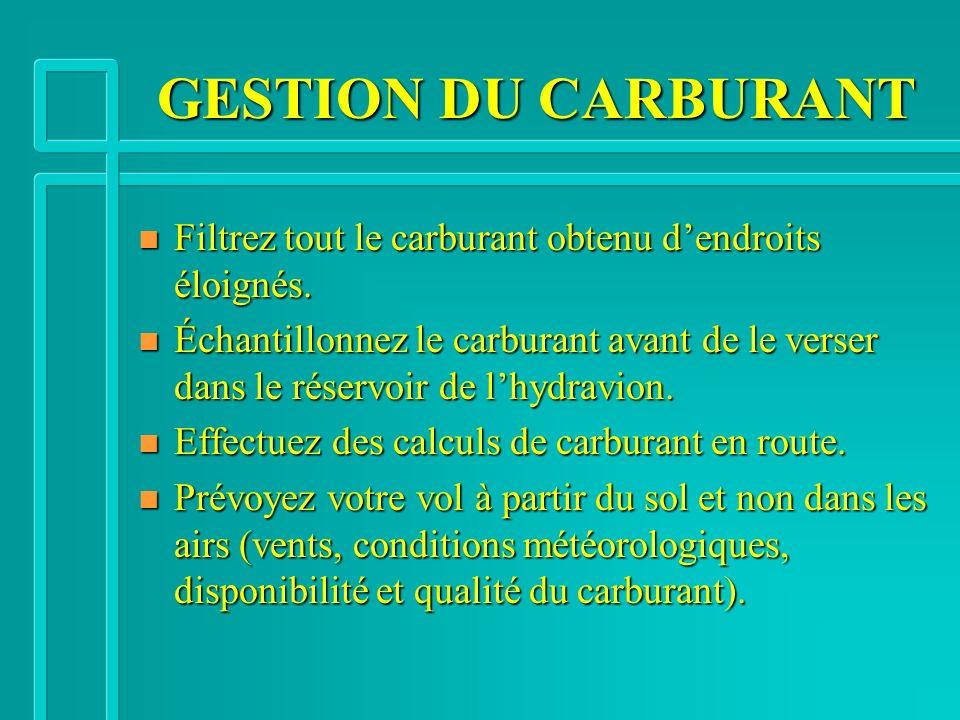 GESTION DU CARBURANT n Filtrez tout le carburant obtenu dendroits éloignés.