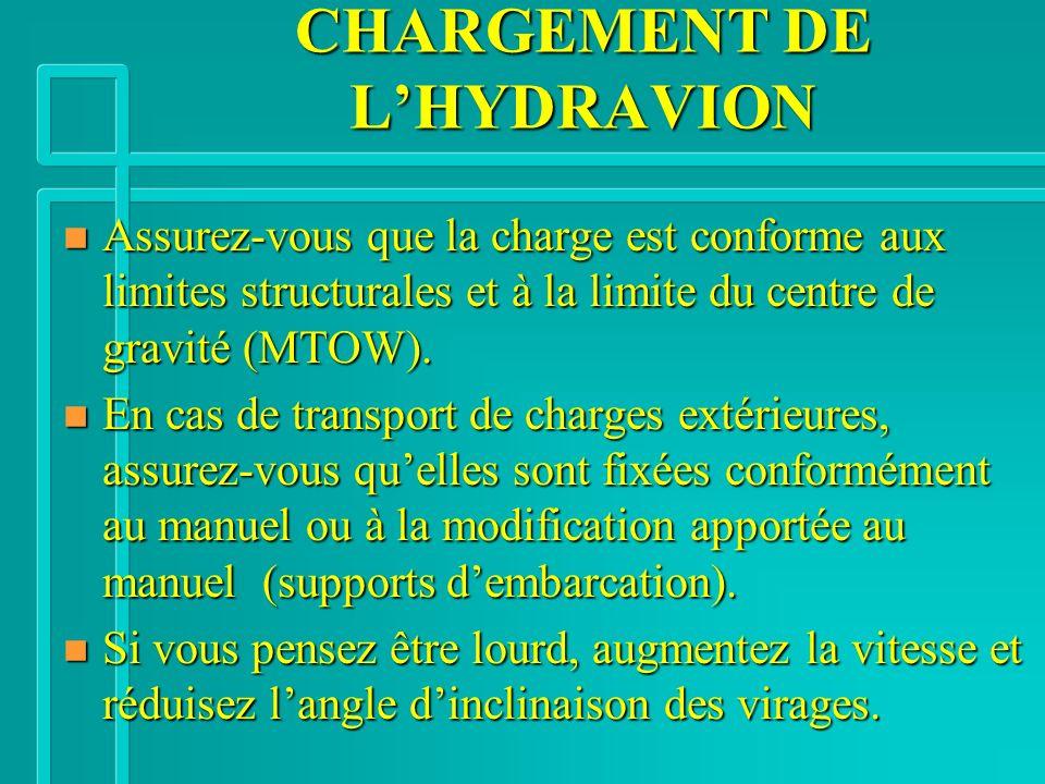CHARGEMENT DE LHYDRAVION n Assurez-vous que la charge est conforme aux limites structurales et à la limite du centre de gravité (MTOW).