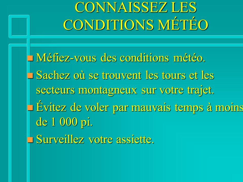 CONNAISSEZ LES CONDITIONS MÉTÉO n Méfiez-vous des conditions météo. n Sachez où se trouvent les tours et les secteurs montagneux sur votre trajet. n É
