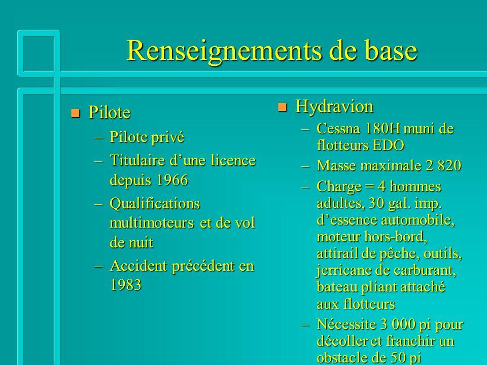 Renseignements de base n Pilote –Pilote privé –Titulaire dune licence depuis 1966 –Qualifications multimoteurs et de vol de nuit –Accident précédent e