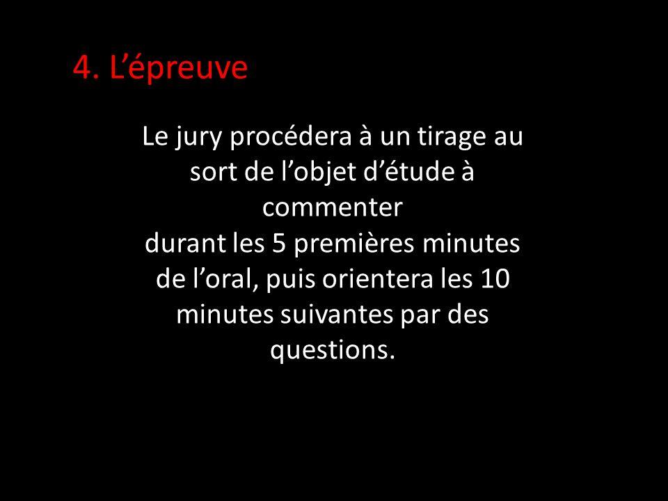 4. Lépreuve Le jury procédera à un tirage au sort de lobjet détude à commenter durant les 5 premières minutes de loral, puis orientera les 10 minutes