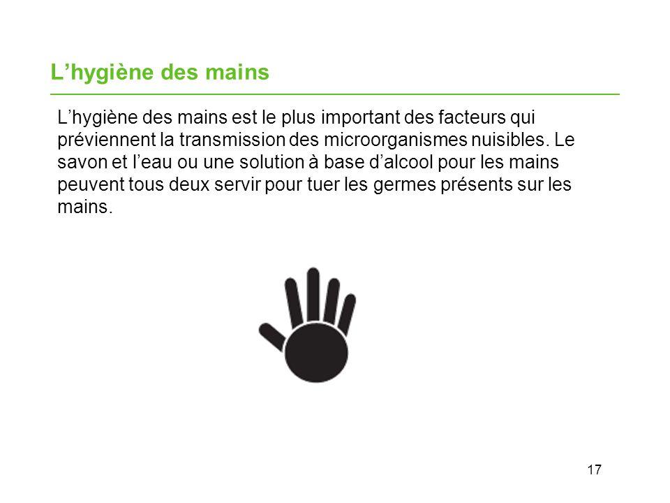 17 Lhygiène des mains Lhygiène des mains est le plus important des facteurs qui préviennent la transmission des microorganismes nuisibles.