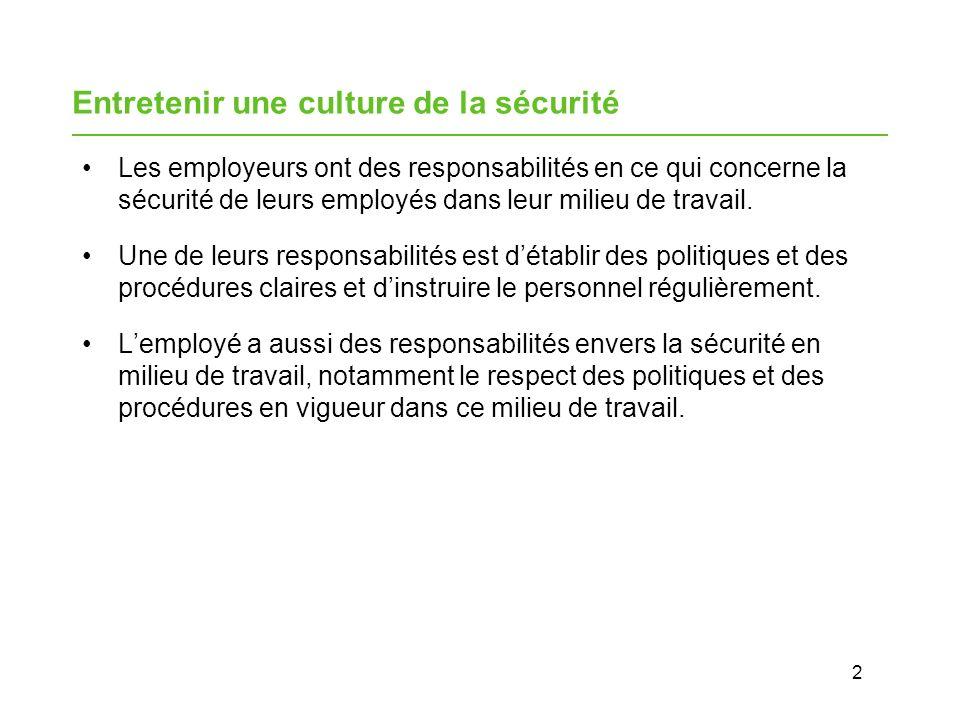 2 Entretenir une culture de la sécurité Les employeurs ont des responsabilités en ce qui concerne la sécurité de leurs employés dans leur milieu de travail.