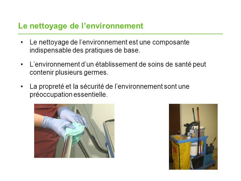Le nettoyage de lenvironnement Le nettoyage de lenvironnement est une composante indispensable des pratiques de base.