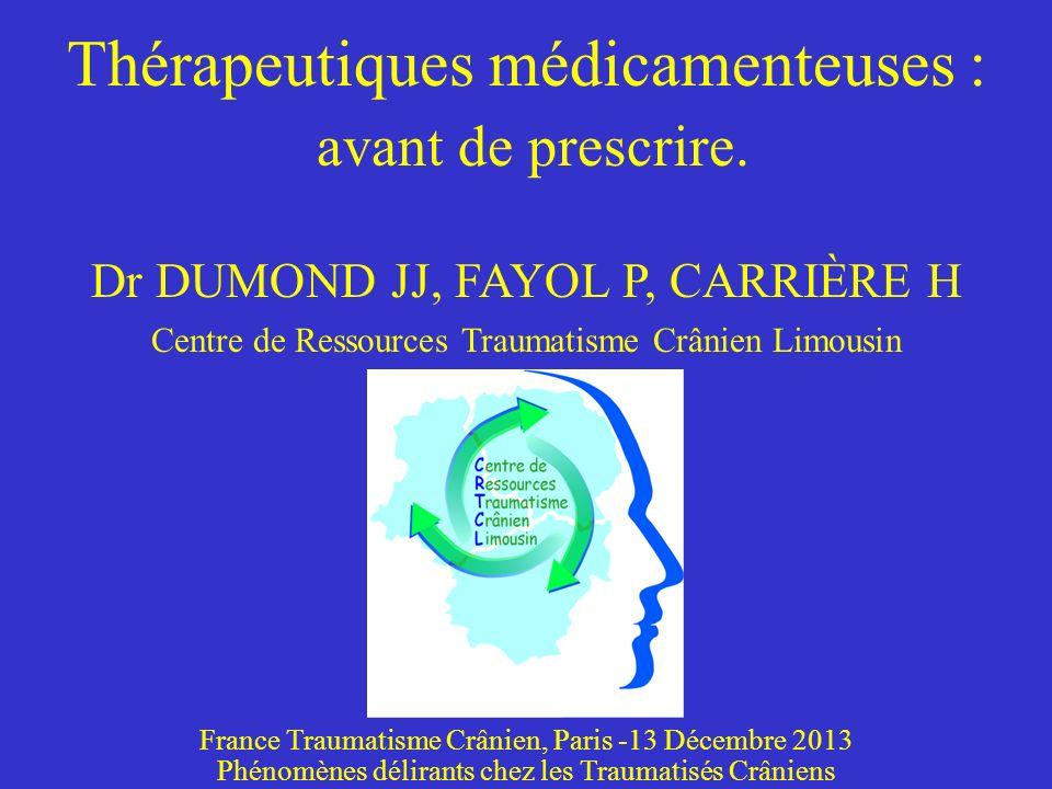 Thérapeutiques médicamenteuses : avant de prescrire. Dr DUMOND JJ, FAYOL P, CARRIÈRE H Centre de Ressources Traumatisme Crânien Limousin France Trauma