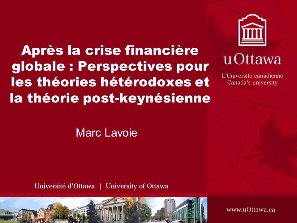Après la crise financière globale : Perspectives pour les théories hétérodoxes et la théorie post-keynésienne Marc Lavoie