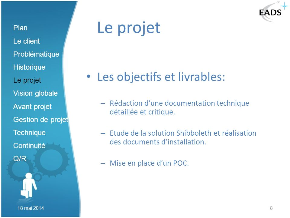 8 Le projet Les objectifs et livrables: – Rédaction dune documentation technique détaillée et critique. – Etude de la solution Shibboleth et réalisati