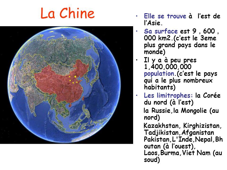 La Chine Elle se trouve à lest de lAsie. Sa surface est 9 600 000 km2.(cest le 3eme plus grand pays dans le monde) Il y a à peu pres 1,400,000,000 pop